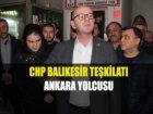 CHP BALIKESİR TEŞKİLATI ANKARA'YA GİDİYOR