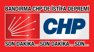 BANDIRMA CHP'DE 11 KİŞİ İSTİFA ETTİ