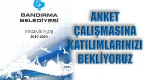 BANDIRMA BELEDİYESİ, ANKET ÇALIŞMASINA KATILIMLARINI BEKLİYOR