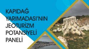 """""""KAPIDAĞ YARIMADASININ JEOTURİZİM POTANSİYELİ PANELİ"""" DÜZENLENİYOR"""