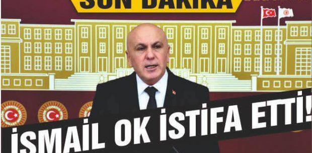 İSMAİL OK İYİ PARTİ'DEN İSTİFA ETTİ