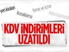 KDV İNDİRİMLERİ UZATILDI