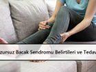 Huzursuz Bacak Sendromu Belirtileri ve Tedavisi